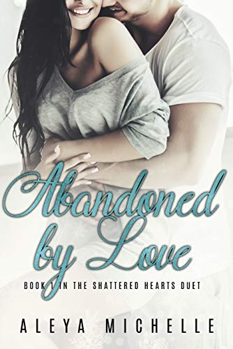 Book Cover of Abandoned by Love: Book 1 in the Shattered Hearts Duet