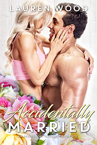 Book Cover of Accidentally Married: An Accidental Marriage Romance