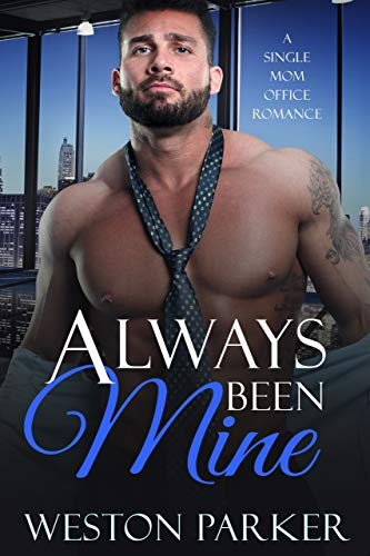 Book Cover of Always Been Mine: A Single Mom Office Romance