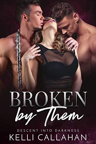 Book Cover of Broken by Them: A Dark MFM Romance (Descent into Darkness Book 3)
