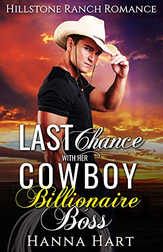 Book Cover of Last Chance With Her Cowboy Billionaire Boss (Hillstone Ranch Romance)