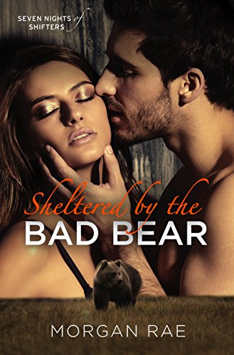 Book Cover of Sheltered By The Bad Bear (Seven Nights of Shifters)
