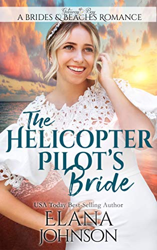 Book Cover of The Helicopter Pilot's Bride: Clean Beach Romance in Getaway Bay (Brides & Beaches Romance Book 1)