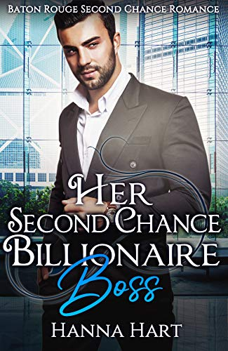 Book Cover of Her Second Chance Billionaire Boss (Baton Rouge Second Chance Romance)