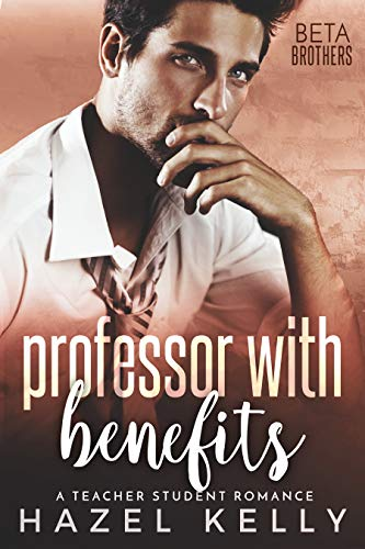 Book Cover of Professor With Benefits: A Teacher Student Romance (Beta Brothers #3)