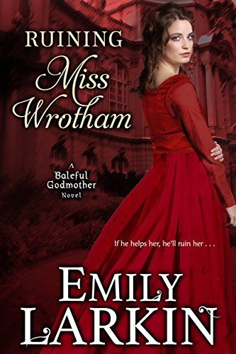 Book Cover of Ruining Miss Wrotham (Baleful Godmother Historical Romance Series Book 5)