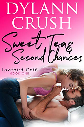 Book Cover of Sweet Tea & Second Chances: A Second Chance Small Town Romantic Comedy (Lovebird Café Book 1)