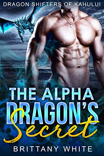 Book Cover of The Alpha Dragon's Secret (Dragon Shifters of Kahului Book 1)