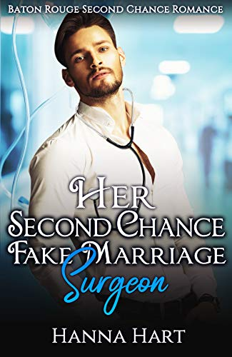 Book Cover of Her Second Chance Fake Marriage Surgeon (Baton Rouge Second Chance Romance)
