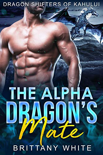 Book Cover of The Alpha Dragon's Mate (Dragon Shifters of Kahului Book 2)