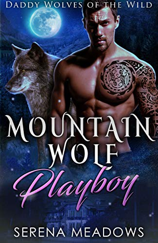 Book Cover of Mountain Wolf Playboy: (Daddy Wolves of the Wild)