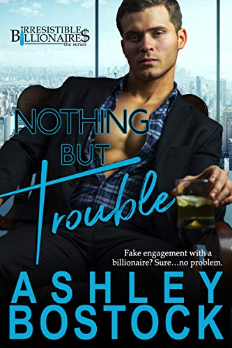 Book Cover of Nothing But Trouble (Irresistible Billionaires Book 1)