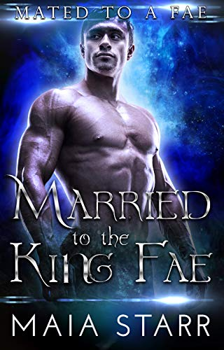 Book Cover of Married To The King Fae (Mated To A Fae)