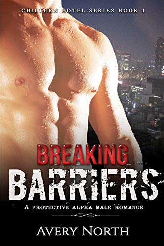 Book Cover of Breaking Barriers: A Protective Alpha Male Romance (Chiltern Hotel Series Book 1)