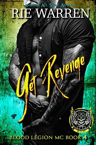 Book Cover of Get Revenge: Second Chance Biker Romance (Blood Legion MC Book 4)