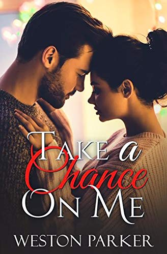 Book Cover of Take A Chance On Me: A Single Father Romance