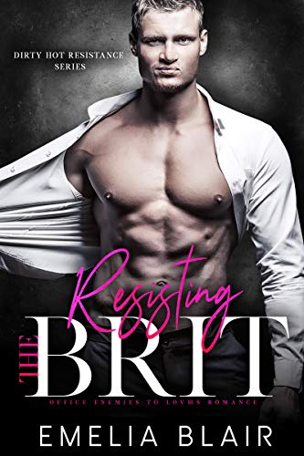Book Cover of Resisting the Brit: Office Enemies to Lovers Romance (Dirty Hot Resistance Series Book 1)