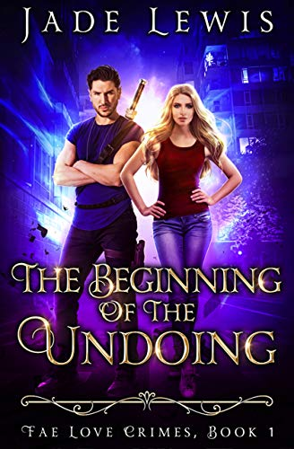 Book Cover of The Beginning of the Undoing (Fae Love Crimes Book 1)