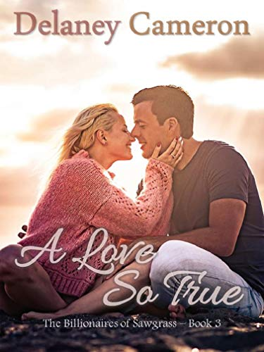 Book Cover of A Love So True: A Clean Billionaire Romance (The Billionaires of Sawgrass Book 3)