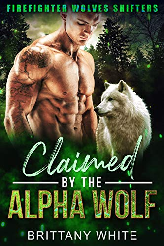 Book Cover of Claimed By The Alpha Wolf (Firefighter Wolves Shifters Book 3)