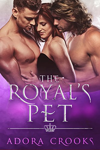Book Cover of The Royal's Pet: A MMF Ménage Royal Romance (The Royal's Love Book 1)