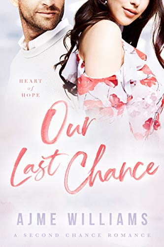 Book Cover of Our Last Chance: A Second Chance Romance (Heart of Hope Book 1)