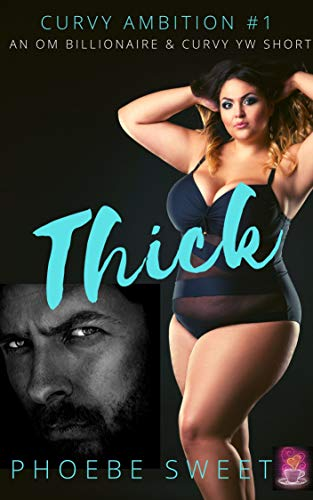 Book Cover of THICK: A Billionaire Older Man Curvy Younger Woman Story (Curvy Ambition Book 1)