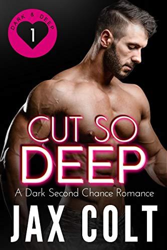 Book Cover of Cut So Deep: A dark second chance romance (Dark and Deep Book 1)