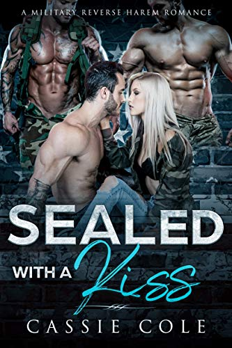 Book Cover of Sealed With A Kiss: A Military Reverse Harem Romance