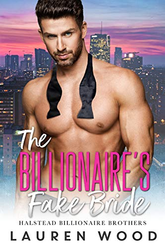 Book Cover of The Billionaire's Fake Bride (Halstead Billionaire Brothers Book 4)