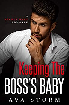 Book Cover of Keeping the Boss's Baby: A Secret Baby Romance
