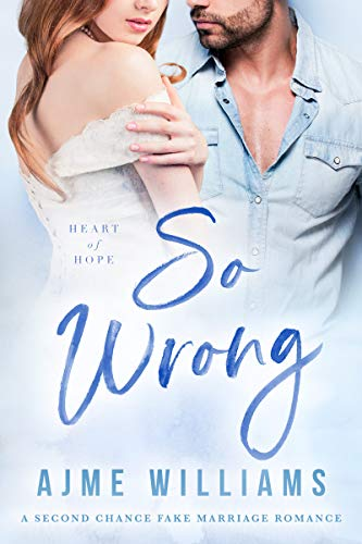 Book Cover of So Wrong: A Second Chance Fake Marriage Romance (Heart of Hope Book 3)
