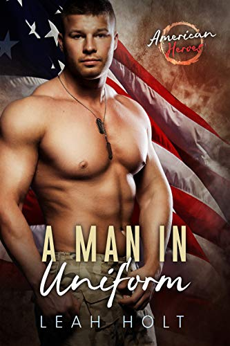 Book Cover of A Man In Uniform: A Military Romance (American Heroes Book 4)