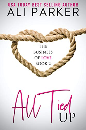 Book Cover of All Tied Up (Business of Love Book 2)