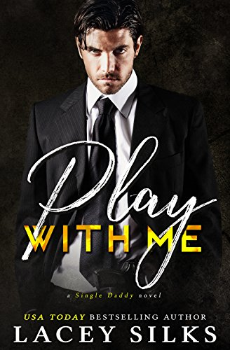 Book Cover of Play With Me: (A Single Daddy Novel)
