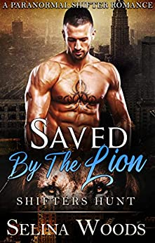 Book Cover of Saved By The Lion: Shifters Hunt ( A Paranormal Shifter Romance)