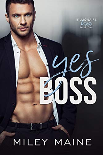 Book Cover of Yes Boss (Billionaire Bosses Book 4)