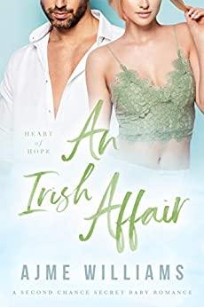 Book Cover of An Irish Affair: A Second Chance Secret Baby Romance (Heart of Hope Book 2)