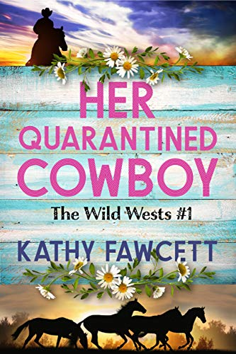 Book Cover of Her Quarantined Cowboy: A Clean Small Town Romance (The Wild Wests Book 1)