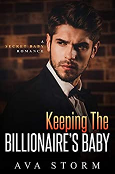 Book Cover of Keeping the Billionaire's Baby: A Secret Baby Romance (Alpha Bosses Book 2)