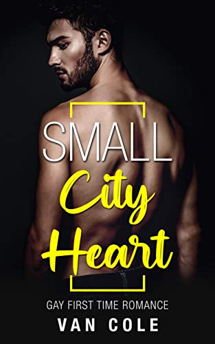 Book Cover of Small City Heart: Gay First Time Romance