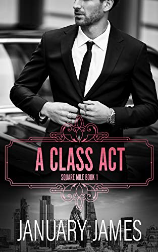Book Cover of A Class Act: A forbidden workplace romance (Square Mile Book 1)