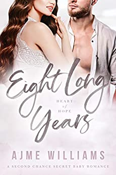 Book Cover of Eight Long Years: A Second Chance Secret Baby Romance (Heart of Hope Book 5)