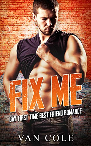 Book Cover of Fix Me: Gay First Time Best Friend Romance