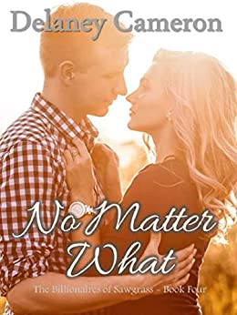 Book Cover of No Matter What: A Clean Billionaire Romance (The Billionaires of Sawgrass Book 4)