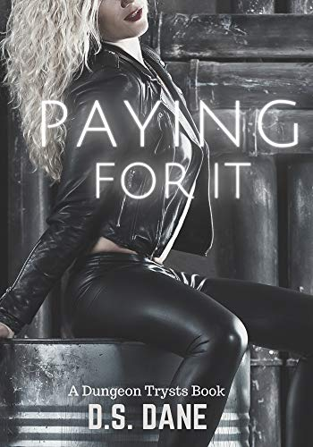 Book Cover of Paying For It: A Dungeon Trysts Book (Dark Obsessions 1): An Alpha Male Dark Romance