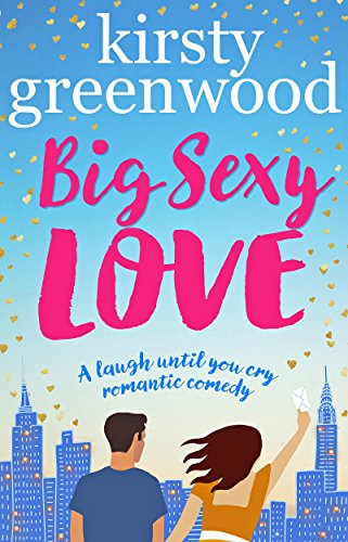 Book Cover of Big Sexy Love: The laugh out loud romantic comedy that everyone's raving about!