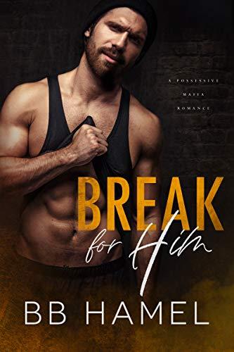 Book Cover of Break For Him: A Possessive Mafia Romance