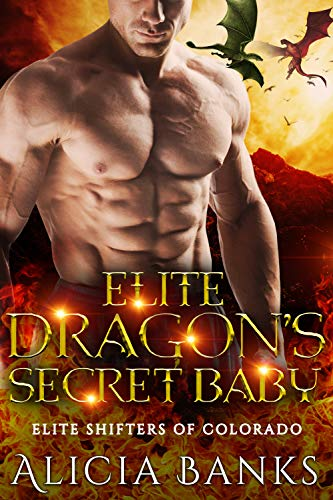 Book Cover of Elite Dragon's Secret Baby (Elite Shifters of Colorado Book 3)