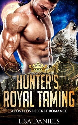 Book Cover of Hunter's Royal Taming: A Lost Love Secret Romance (Northern Realm Royal Wolves Book 4)